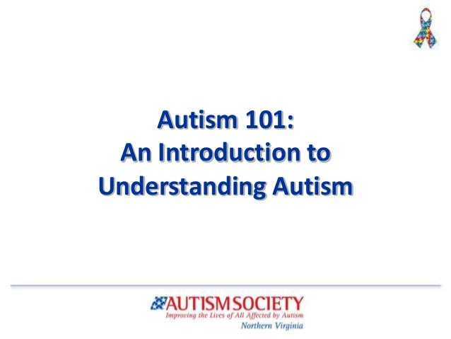 an introduction to autism Tammi reynolds, ba & mark dombeck, phd autism and related pervasive developmental disorders a neurological illness characterized by social, communication and behavioral deficits.