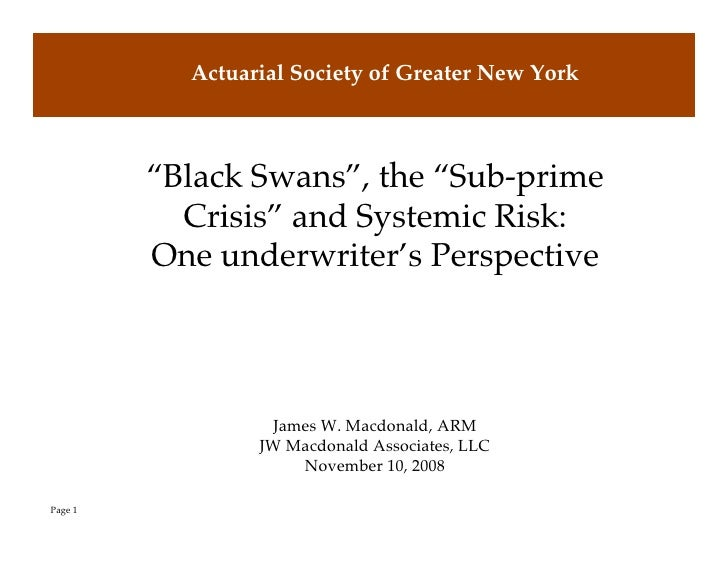 """Actuarial Society of Greater New York             """"Black Swans"""", the """"Sub-prime            Crisis"""" and Systemic Risk:     ..."""