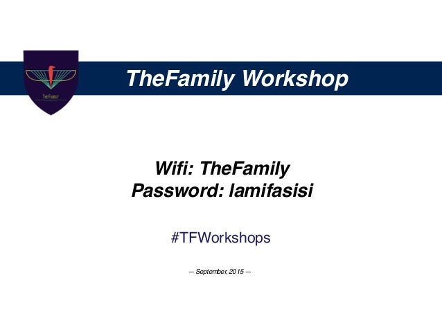 TheFamily Workshop Wifi: TheFamily Password: lamifasisi #TFWorkshops — September, 2015 —