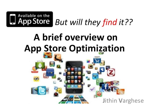 But will they find it??Jithin VargheseA brief overview onApp Store Optimization