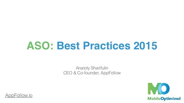 AppFollow.io ASO: Best Practices 2015 Anatoly Sharifulin CEO & Co-founder, AppFollow