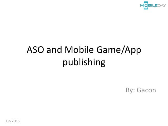 ASO and Mobile Game/App publishing By: Gacon Jun 2015