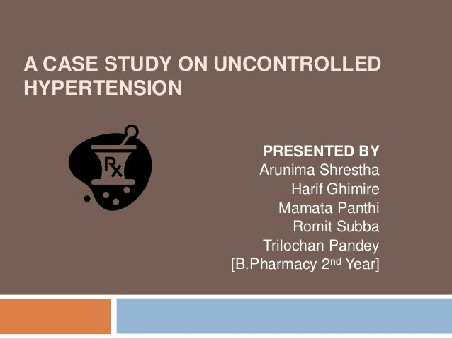 uncontrolled hypertension case studies High blood pressure is serious business on average, people with uncontrolled hypertension are:seven times more likely to have a stroke six times more likely to develop congestive heart case study of hypertension - case study of hypertension during my experience in.