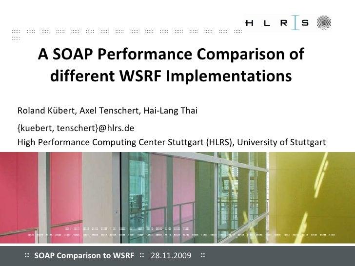 A SOAP Performance Comparison of different WSRF  Implementations Roland Kübert, Axel Tenschert, Hai-Lang Thai  {kuebert, t...