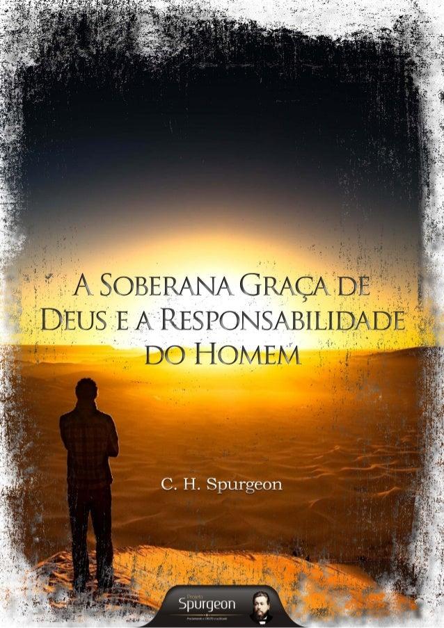 A Soberana Graça de  Deus e a Responsabilidade  do Homem  C. H. Spurgeon