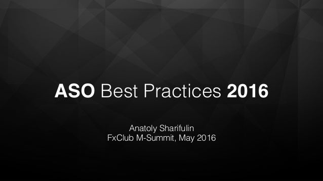 ASO Best Practices 2016 Anatoly Sharifulin FxClub M-Summit, May 2016