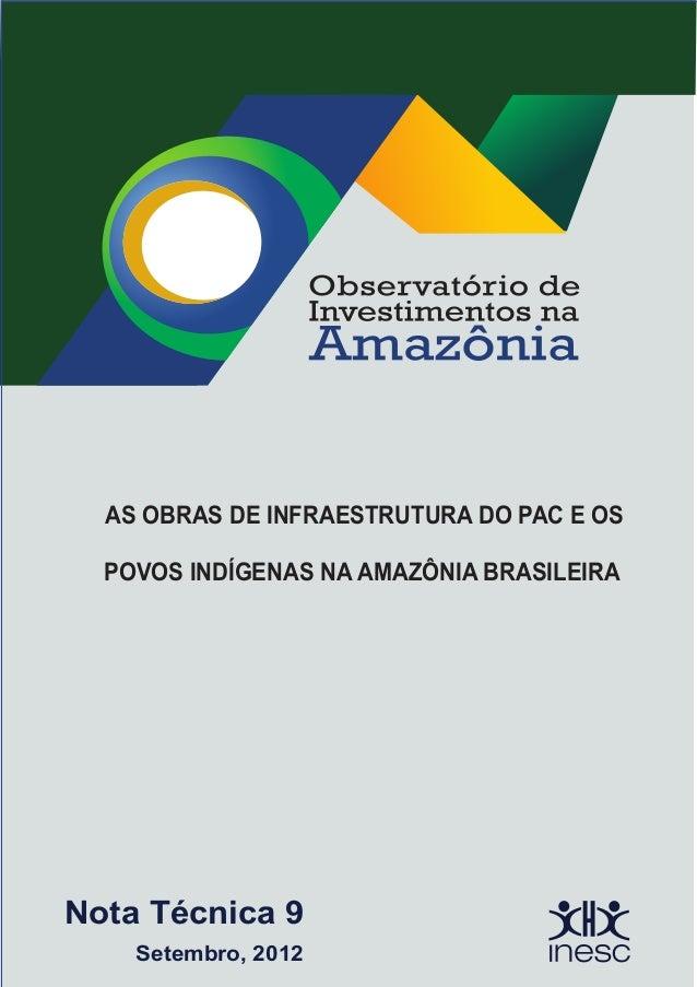 AS OBRAS DE INFRAESTRUTURA DO PAC E OS POVOS INDÍGENAS NA AMAZÔNIA BRASILEIRA Setembro, 2012 Nota Técnica 9