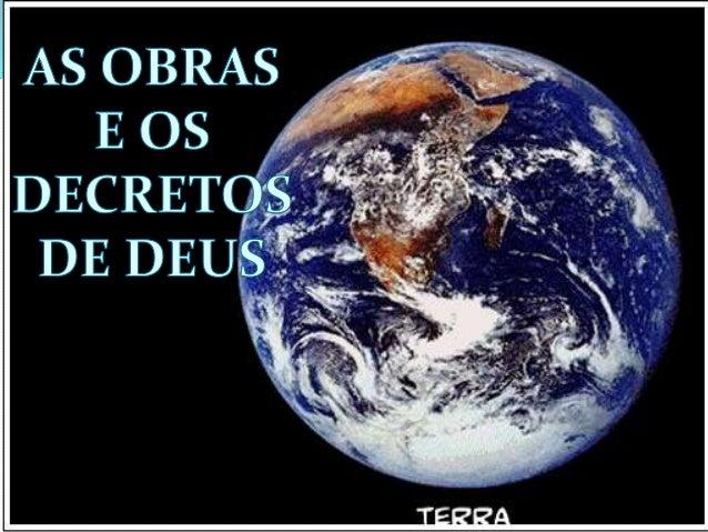 """AS OBRAS E OS DECRETOS DE DEUS  """"OS DECRETOS ETERNOS DE DEUS  ABRANGEM TUDO O QUE EXISTE E  ACONTECE NO UNIVERSO, OS QUAIS..."""