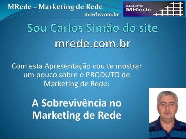Com esta Apresentação vou te mostrar um pouco sobre o PRODUTO de Marketing de Rede: A Sobrevivência no Marketing de Rede M...