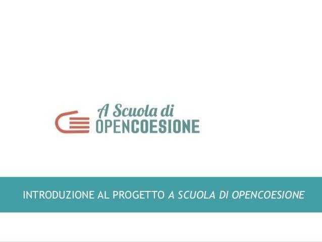 INTRODUZIONE AL PROGETTO A SCUOLA DI OPENCOESIONE