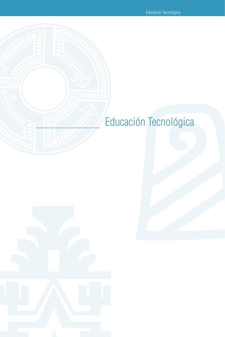 Educación Tecnológica   Orientaciones para la Contextualización de Planes y Programas para la Educación Intercultural Bili...