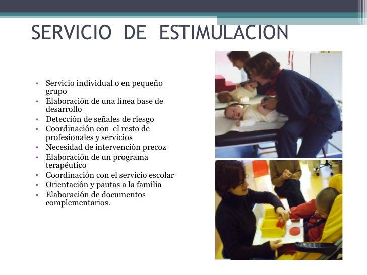 SERVICIO  DE  ESTIMULACION <ul><li>Servicio individual o en pequeño grupo </li></ul><ul><li>Elaboración de una línea base ...