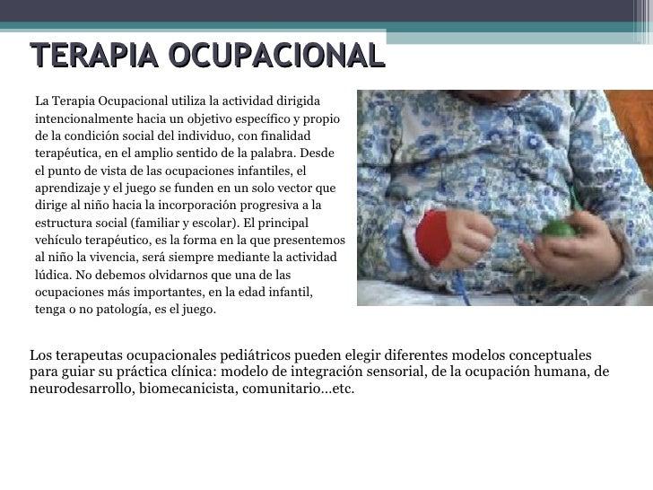 <ul><li>La Terapia Ocupacional utiliza la actividad dirigida intencionalmente hacia un objetivo específico y propio de la ...