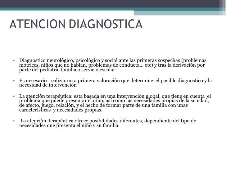 ATENCION DIAGNOSTICA <ul><li>Diagnostico neurológico, psicológico y social ante las primeras sospechas (problemas motrices...