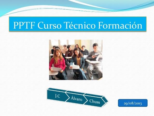 PPTF Curso Técnico Formación 29/08/2013