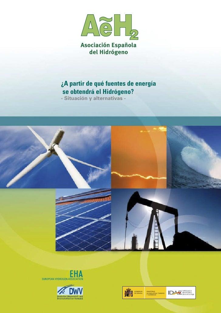 ¿A partir de qué fuentes de energía  se obtendrá el Hidrógeno? - Situación y alternativas -                               ...