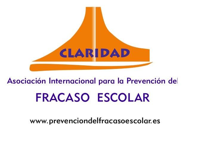 CLARIDADAsociación Internacional para la Prevención del       FRACASO ESCOLAR      www.prevenciondelfracasoescolar.es