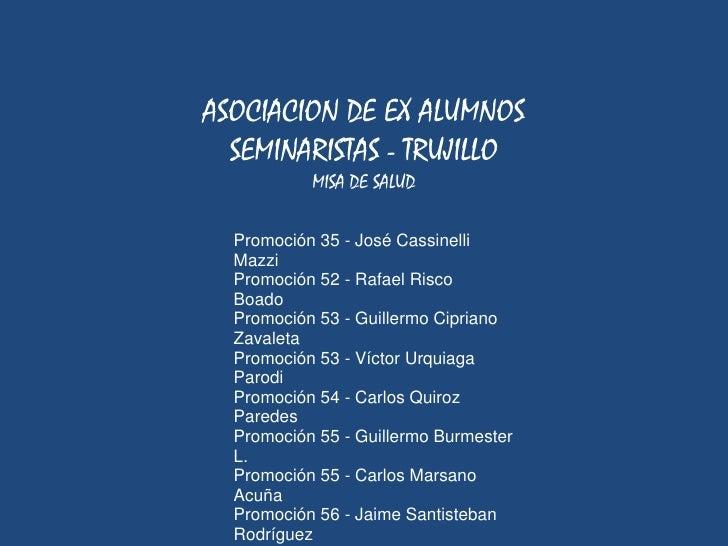 ASOCIACION DE EX ALUMNOS  SEMINARISTAS - TRUJILLO           MISA DE SALUD  Promoción 35 - José Cassinelli  Mazzi  Promoció...