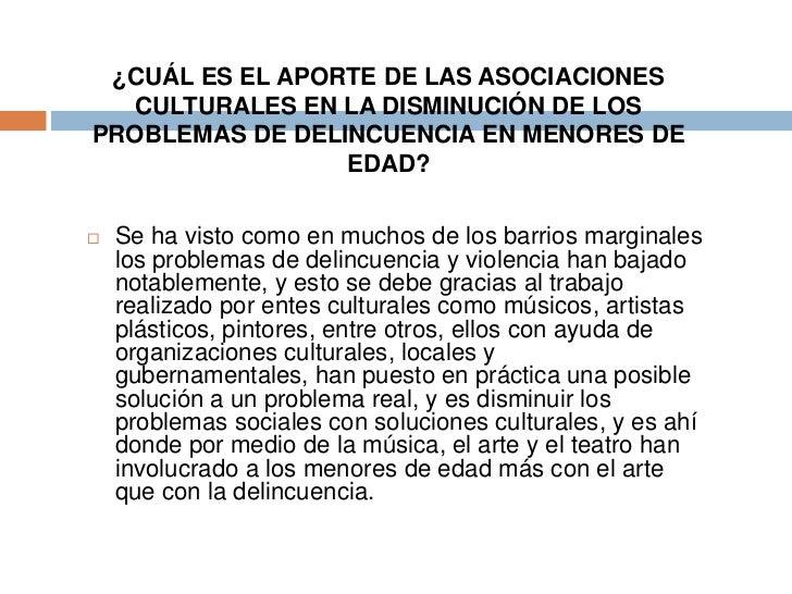 OBJETIVOS   De acuerdo con lo anterior el aporte de las    asociaciones culturales en la disminución de    problemas de d...
