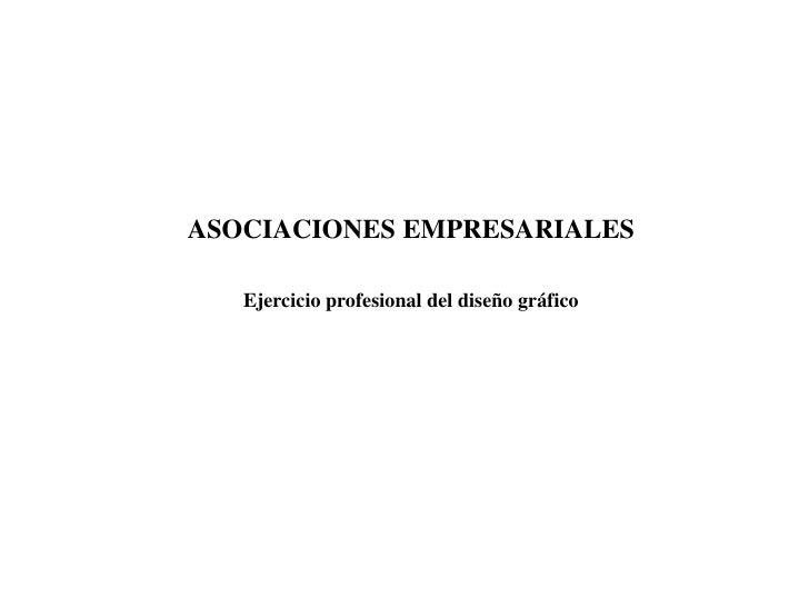 ASOCIACIONES EMPRESARIALES   Ejercicio profesional del diseño gráfico