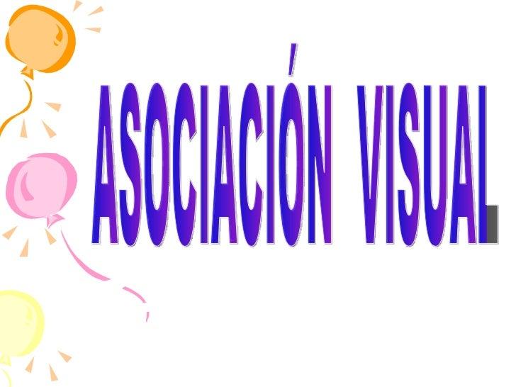 Asociación VisualEs la capacidad pararelacionar conceptosvisuales de formalógica y significativa.