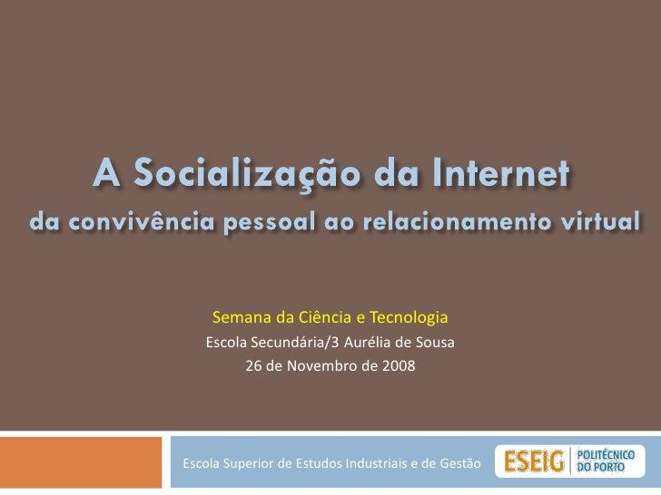 Semana da Ciência e Tecnologia    Escola Secundária/3 Aurélia de Sousa          26 de Novembro de 2008     Escola Superior...