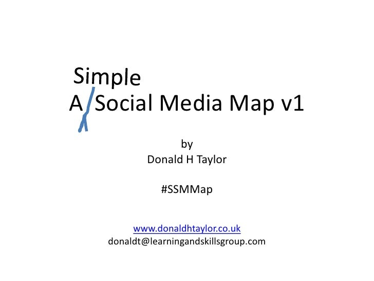 Simple<br />A  Social Media Map v1<br />by<br />Donald H Taylor<br />#SSMMap<br />www.donaldhtaylor.co.uk<br />donaldt@lea...