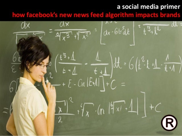 a social media primer how facebook's new news feed algorithm impacts brands