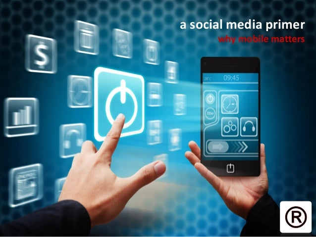 a social media primer why mobile matters