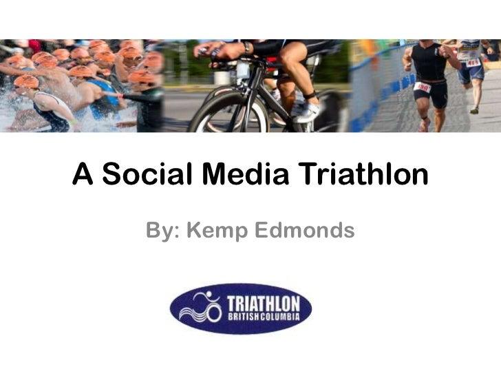 A Social Media Triathlon<br />By: Kemp Edmonds<br />