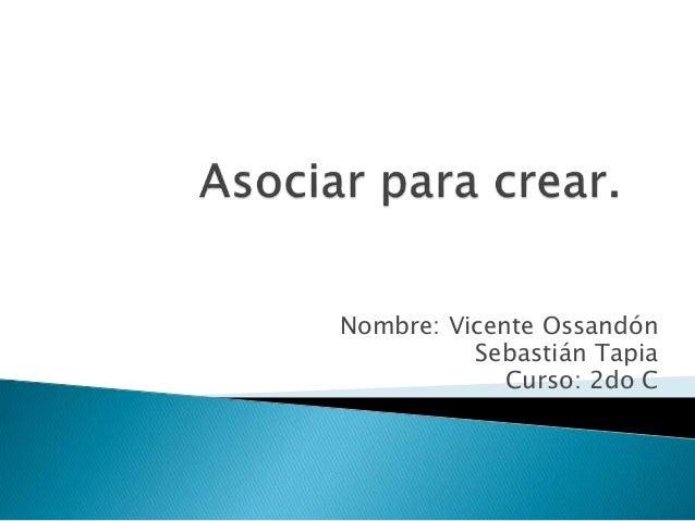 Nombre: Vicente Ossandón Sebastián Tapia Curso: 2do C