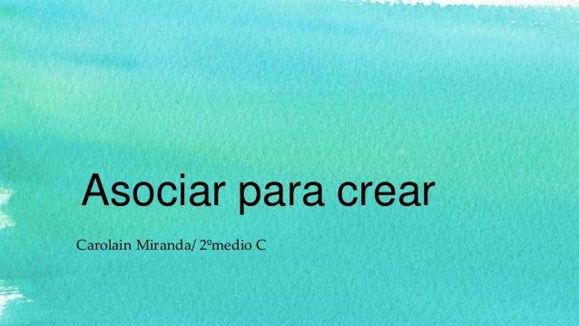 Asociar para crear Carolain Miranda/ 2ºmedio C