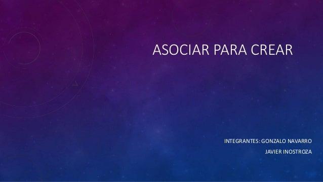 ASOCIAR PARA CREAR INTEGRANTES: GONZALO NAVARRO JAVIER INOSTROZA