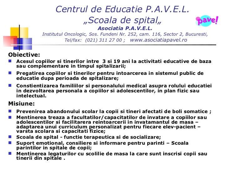 "Centrul de Educatie P.A.V.E.L.   ""Scoala de spital""  Asociatia P .A.V.E.L.   Institutul Oncologic,  Sos .  Fundeni Nr. 252..."