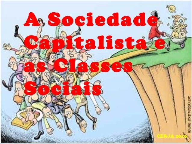 A Sociedade Capitalista e as Classes Sociais CERJA 2016