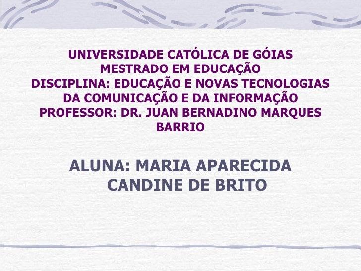 UNIVERSIDADE CATÓLICA DE GÓIAS          MESTRADO EM EDUCAÇÃO DISCIPLINA: EDUCAÇÃO E NOVAS TECNOLOGIAS     DA COMUNICAÇÃO E...