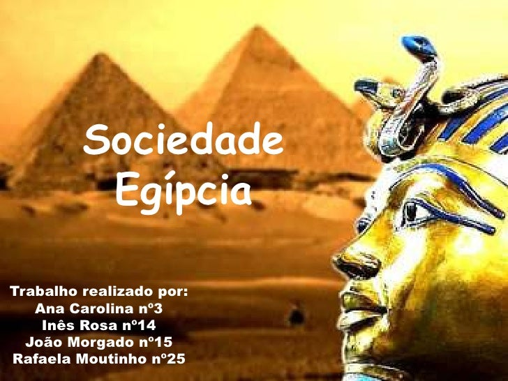 Sociedade Egípcia<br />Trabalho realizado por:<br />Ana Carolina nº3<br />Inês Rosa nº14<br />João Morgado nº15<br />Rafae...