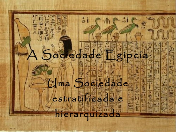A Sociedade Egípcia Uma Sociedade estratificada e hierarquizada