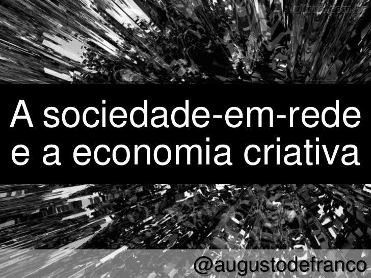 A sociedade-em-rede<br />e a economia criativa <br />@augustodefranco<br />