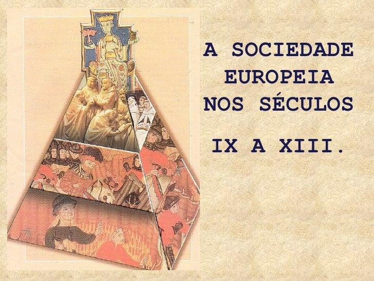 A SOCIEDADE EUROPEIA NOS SÉCULOS  IX A XIII.