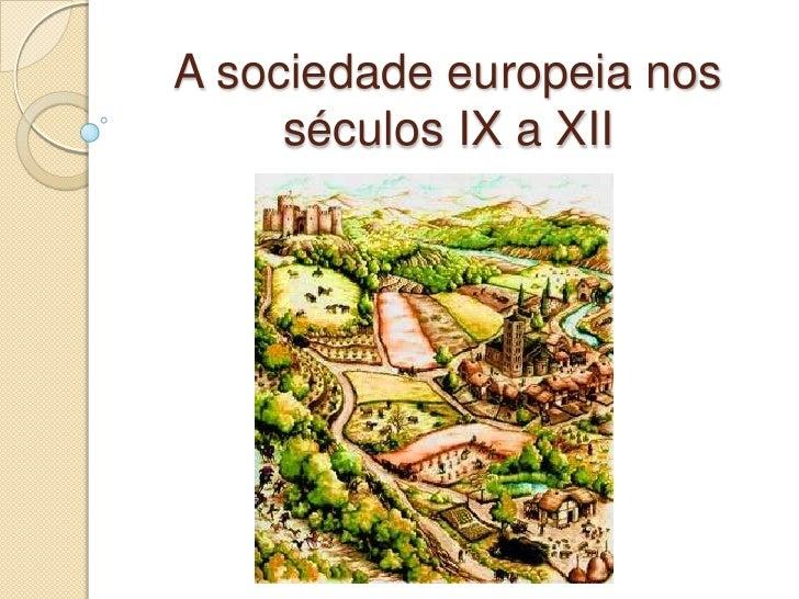 A sociedade europeia nos     séculos IX a XII