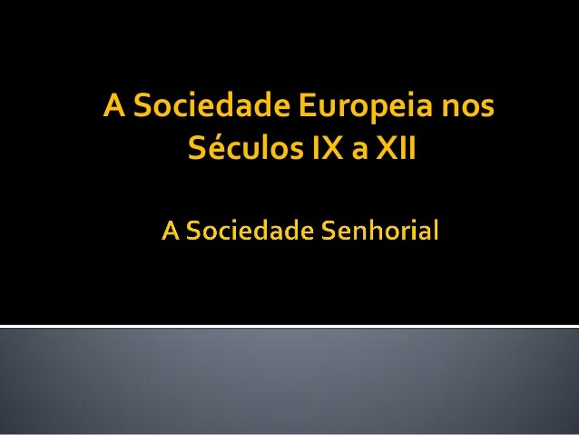 A Sociedade Europeia nosSéculos IX a XII
