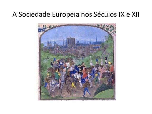A Sociedade Europeia nos Séculos IX e XII