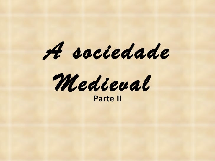 A sociedade Medieval  Parte II
