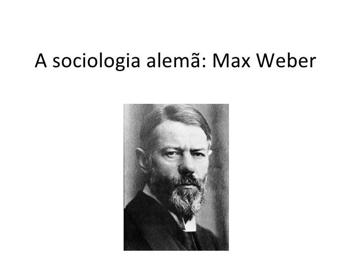 A sociologia alemã: Max Weber