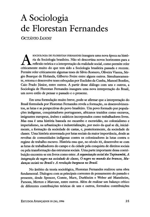 A Sociologia  de Florestan Fernandes  OCTÁVIO IANNI  ASOCIOLOGiA DE FLORESTAN FERNANDES inaugura uma nova época na histó-r...