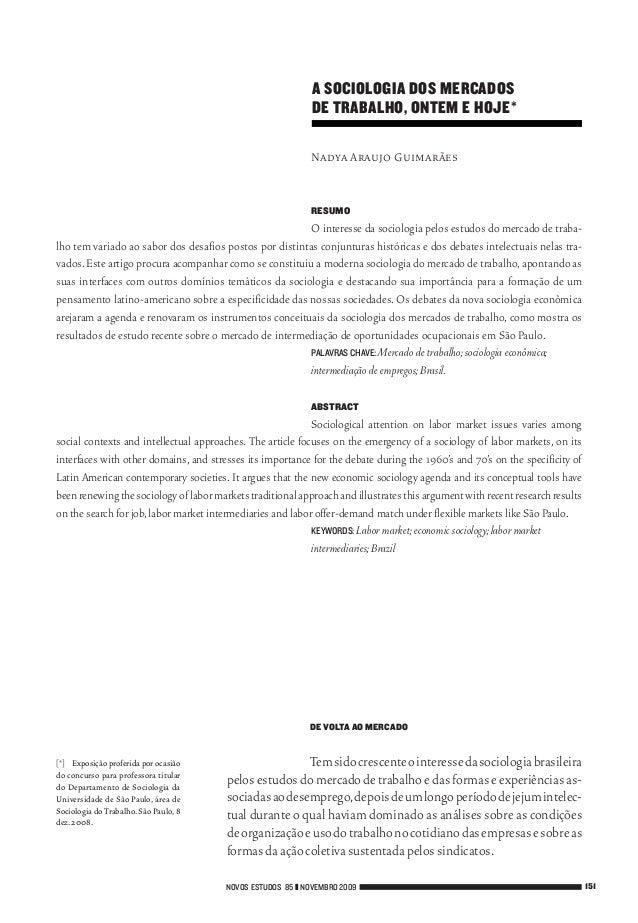 A SOCIOLOGIA DOS MERCADOS DE TRABALHO, ONTEM E HOJE* Nadya Araujo Guimarães RESUMO O interesse da sociologia pelos estudos...