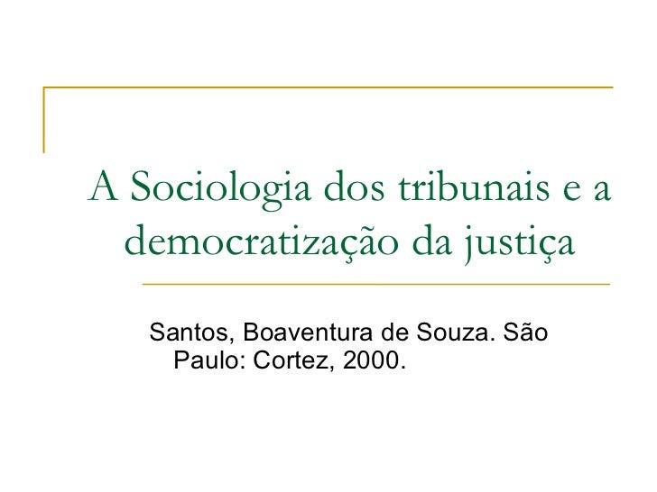A Sociologia dos tribunais e a democratização da justiça Santos, Boaventura de Souza. São Paulo: Cortez, 2000.