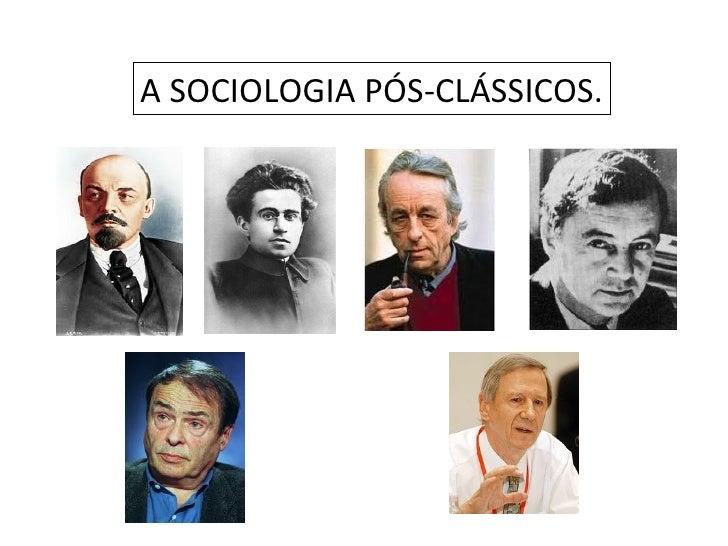 A SOCIOLOGIA PÓS-CLÁSSICOS.