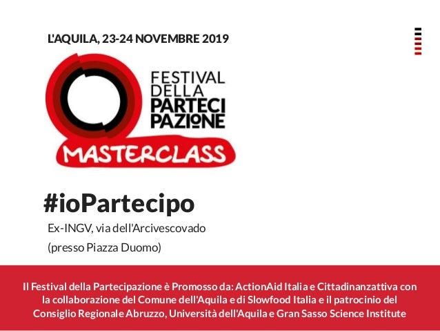 Il Festival della Partecipazione è Promosso da: ActionAid Italia e Cittadinanzattiva con la collaborazione del Comune dell...